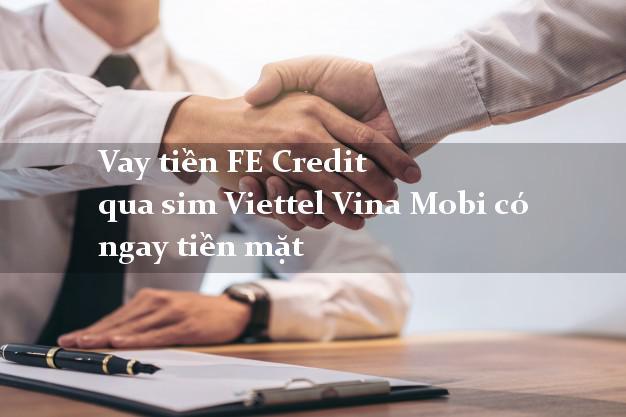 Vay tiền FE Credit qua sim Viettel Vina Mobi có ngay tiền mặt