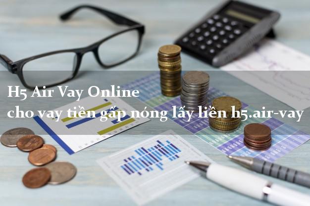 H5 Air Vay Online cho vay tiền gấp nóng lấy liền h5.air-vay