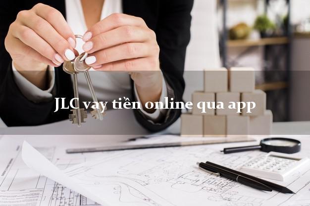 JLC vay tiền online qua app không chứng minh thu nhập