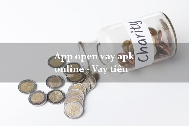App open vay apk online - Vay tiền chấp nhận nợ xấu