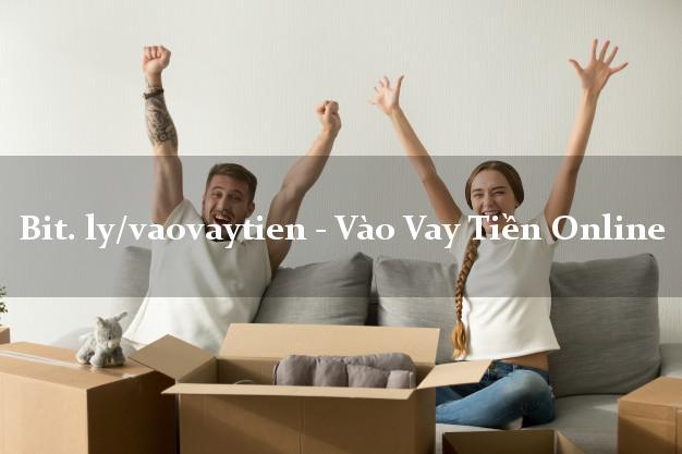 bit. ly/vaovaytien - Vào Vay Tiền Online cấp tốc 24 giờ