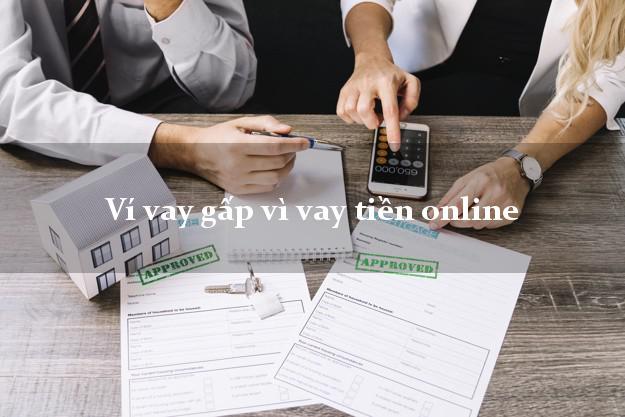 Ví vay gấp vì vay tiền online hỗ trợ nợ xấu
