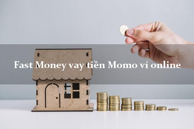 Fast Money vay tiền Momo ví online siêu nhanh như chớp