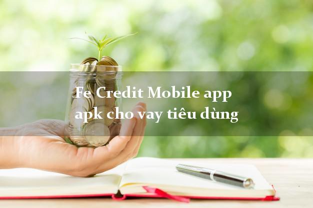 Fe Credit Mobile app apk cho vay tiêu dùng cấp tốc 24 giờ