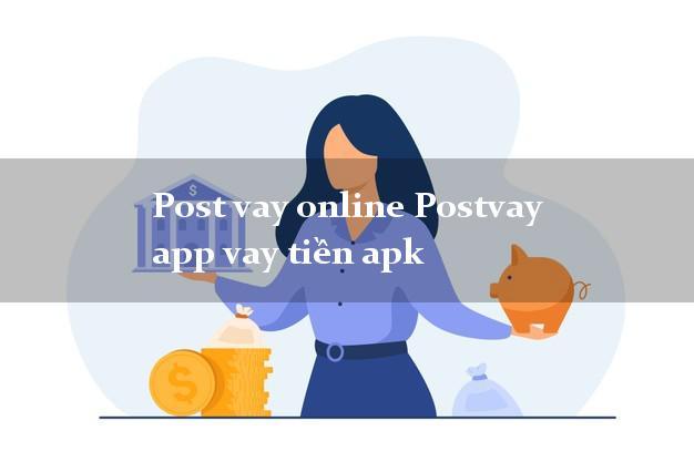 Post vay online Postvay app vay tiền apk không cần hộ khẩu gốc