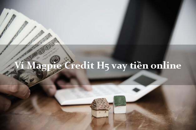 Ví Magpie Credit H5 vay tiền online hỗ trợ nợ xấu
