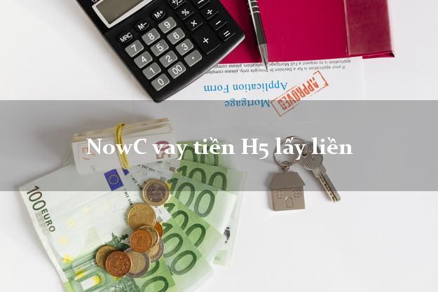 NowC vay tiền H5 lấy liền