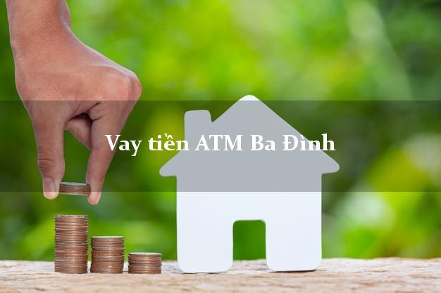 Vay tiền ATM Ba Đình Hà Nội