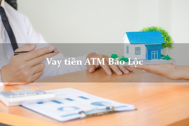 Vay tiền ATM Bảo Lộc Lâm Đồng