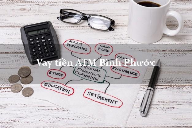 Vay tiền ATM Bình Phước