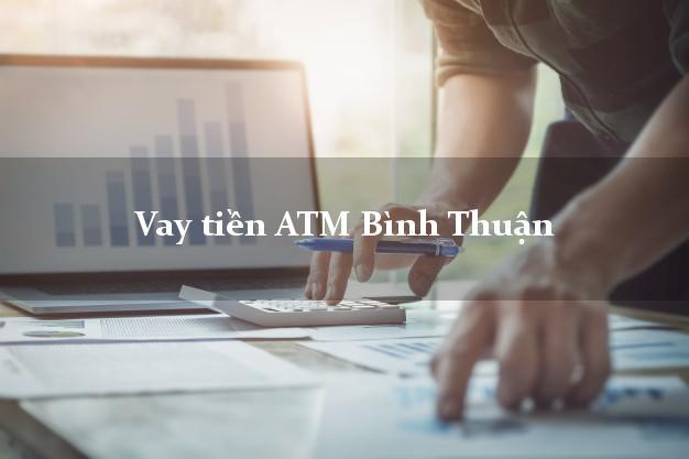 Vay tiền ATM Bình Thuận
