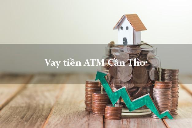 Vay tiền ATM Cần Thơ
