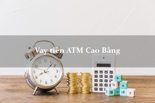 Vay tiền ATM Cao Bằng