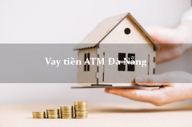 Vay tiền ATM Đà Nẵng