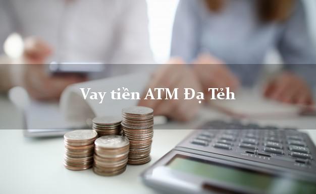 Vay tiền ATM Đạ Tẻh Lâm Đồng