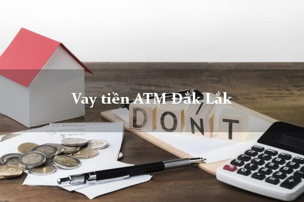 Vay tiền ATM Đắk Lắk