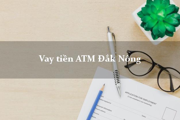 Vay tiền ATM Đắk Nông