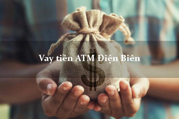 Vay tiền ATM Điện Biên