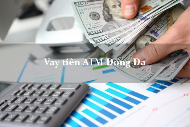 Vay tiền ATM Đống Đa Hà Nội