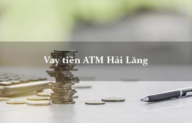 Vay tiền ATM Hải Lăng Quảng Trị