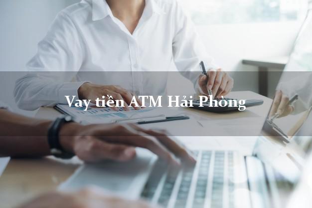 Vay tiền ATM Hải Phòng