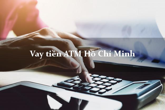 Vay tiền ATM Hồ Chí Minh