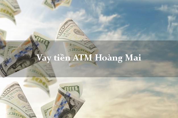 Vay tiền ATM Hoàng Mai Hà Nội