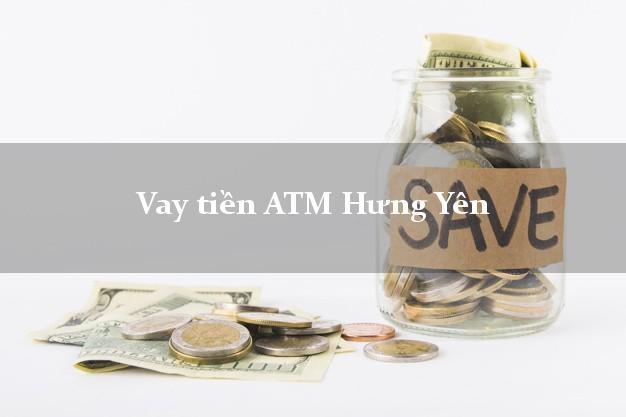 Vay tiền ATM Hưng Yên