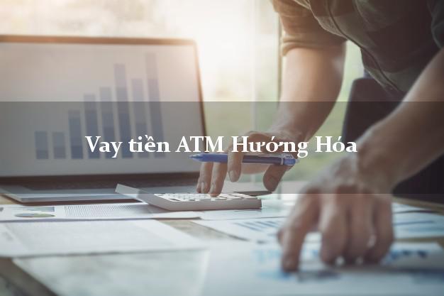 Vay tiền ATM Hướng Hóa Quảng Trị