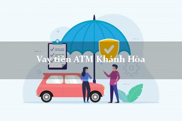 Vay tiền ATM Khánh Hòa