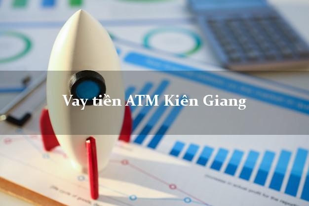 Vay tiền ATM Kiên Giang