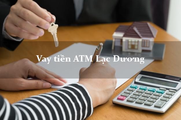 Vay tiền ATM Lạc Dương Lâm Đồng
