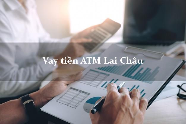 Vay tiền ATM Lai Châu