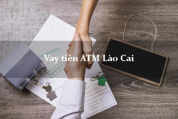 Vay tiền ATM Lào Cai