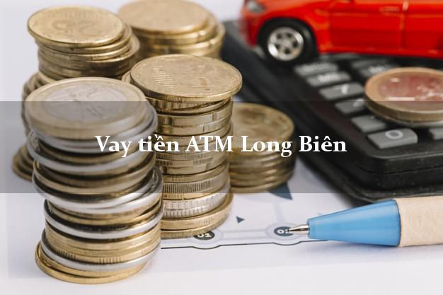 Vay tiền ATM Long Biên Hà Nội