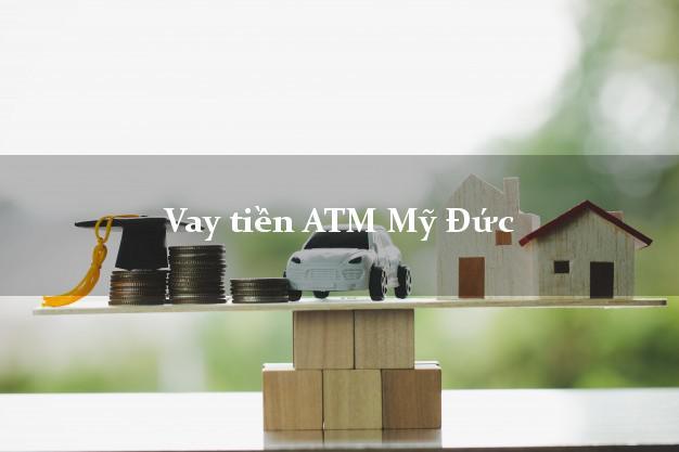 Vay tiền ATM Mỹ Đức Hà Nội