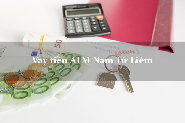 Vay tiền ATM Nam Từ Liêm Hà Nội