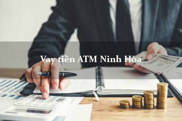 Vay tiền ATM Ninh Hòa Khánh Hòa