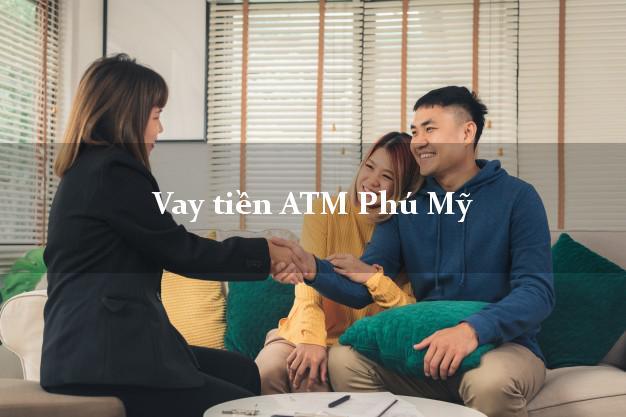 Vay tiền ATM Phú Mỹ Bà Rịa Vũng Tàu