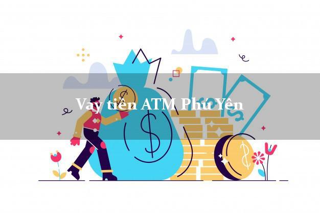 Vay tiền ATM Phú Yên
