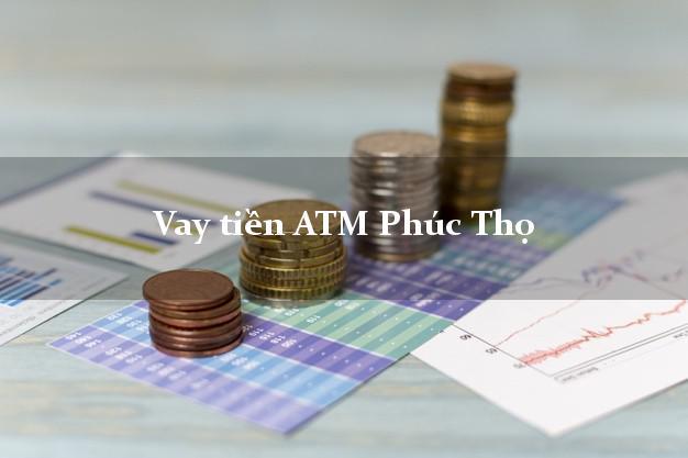 Vay tiền ATM Phúc Thọ Hà Nội