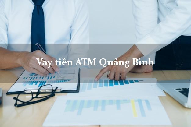 Vay tiền ATM Quảng Bình