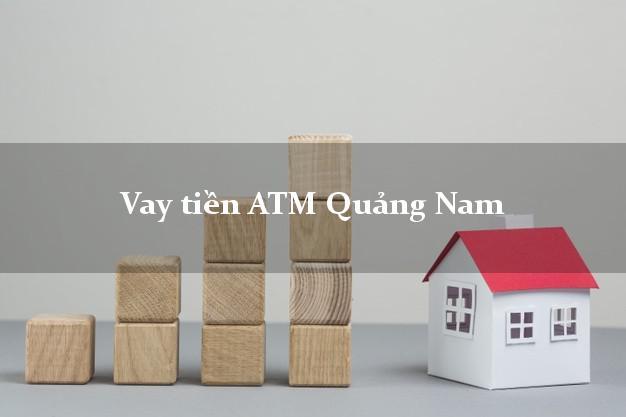 Vay tiền ATM Quảng Nam