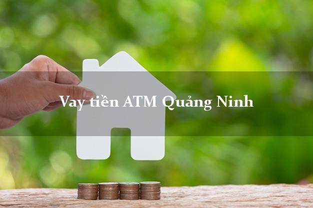 Vay tiền ATM Quảng Ninh