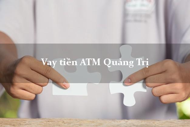 Vay tiền ATM Quảng Trị