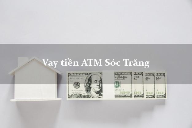Vay tiền ATM Sóc Trăng