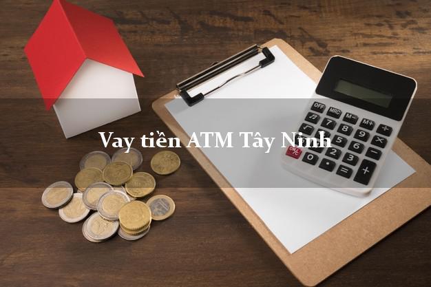Vay tiền ATM Tây Ninh