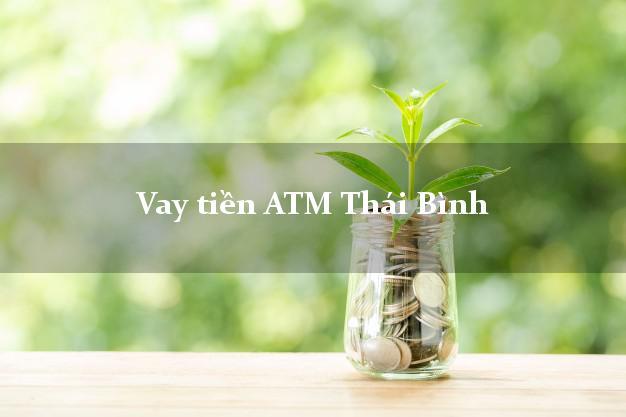 Vay tiền ATM Thái Bình