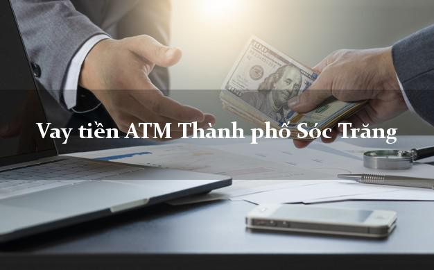 Vay tiền ATM Thành phố Sóc Trăng