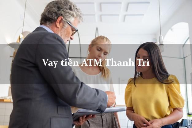 Vay tiền ATM Thanh Trì Hà Nội